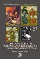 Los Comerciantes Valencianos Del Siglo Xv Y Sus Libros De Cuentas - Cruselles Enrique