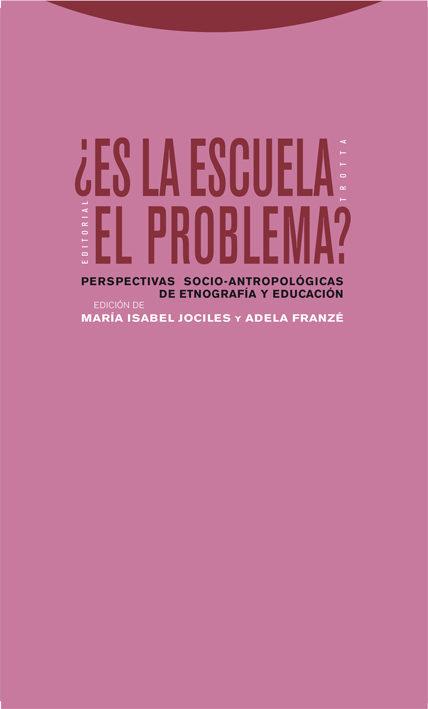 ¿es La Escuela El Problema?: Perspectivas Socio-antropologicas De Etno - Jociles Maria Isabel