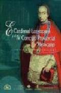 El Cardenal Lorenzana Y El Iv Concilio Provincial Mexicano - Zahin Peñafort Luuisa (recopil.)