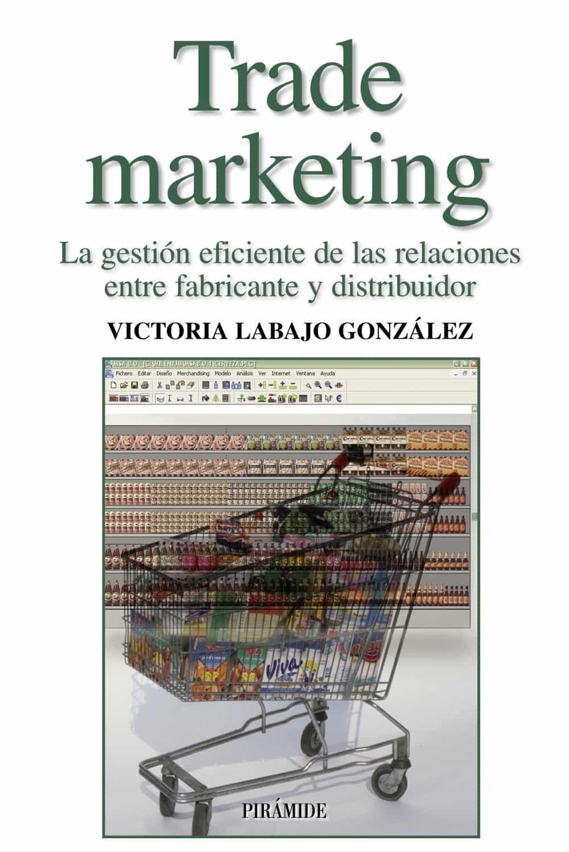 Trade Marketing : La Gestion Eficiente De Las Relaciones Entre Fa Bric - Labajo Gonzalez Victoria