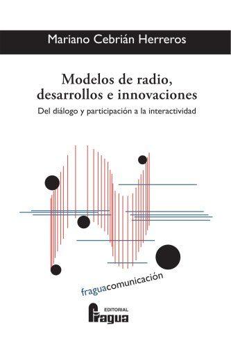 Modelos De Radio Desarrollos E Innovaciones: Del Dialogo Y Participaci - Cebrian Herreros Mariano