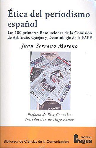 Etica Del Periodismo Español: Las 100 Primeras Resoluciones De La Comi - Serrano Moreno Juan