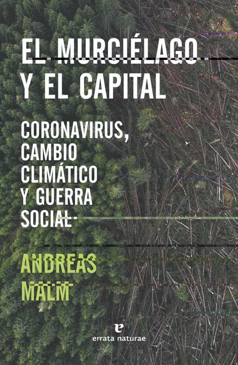 El Murcielago Y El Capital: Coronavirus Cambio Climatico Y Guerra Soci - Malm Andreas