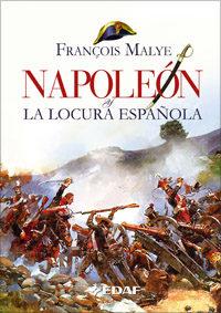 Napoleon Y La Locura Española - Malye Francois