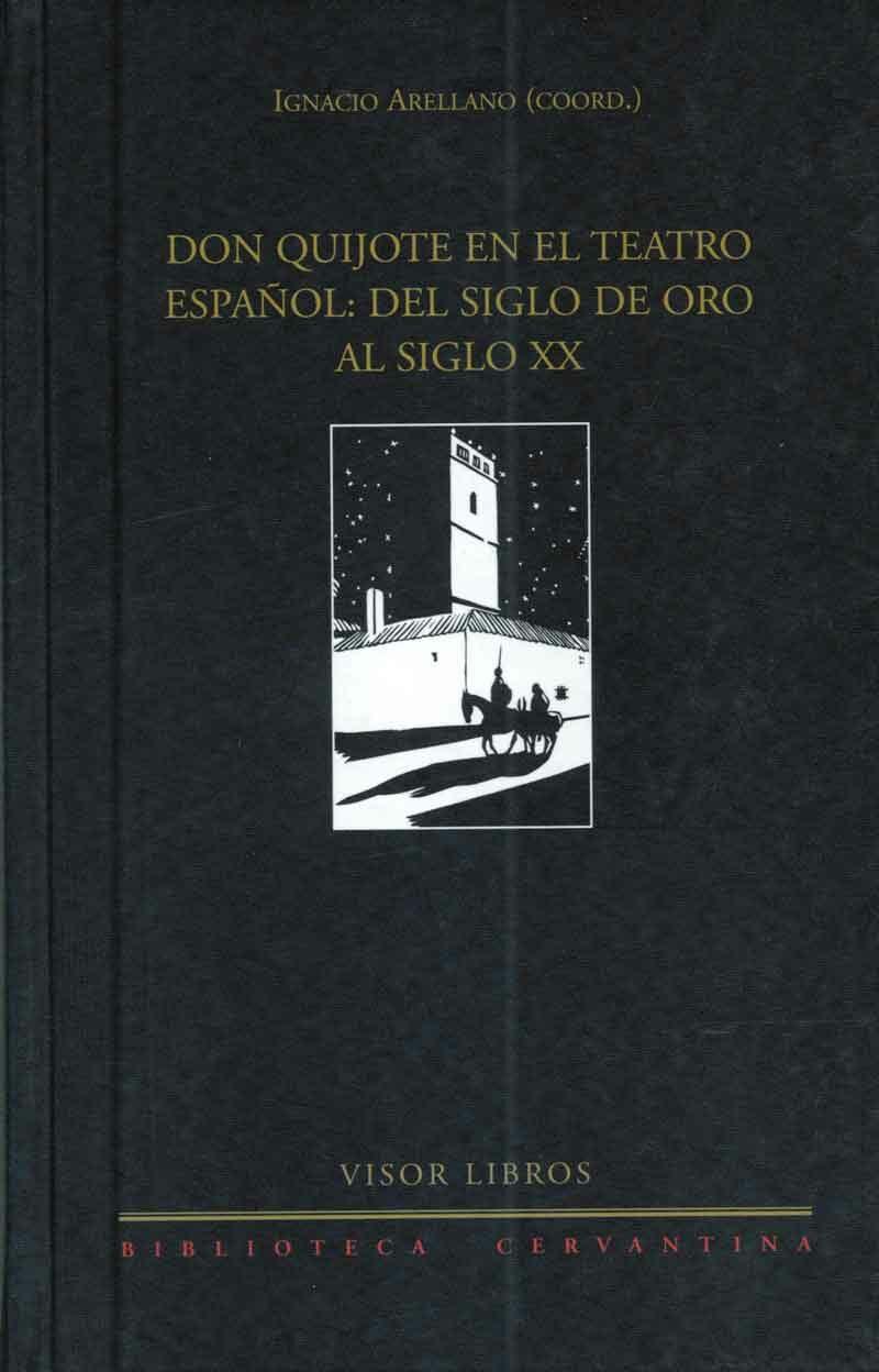 Don Quijote En El Teatro Español - Arellano Ayuso Ignacio (ed.)
