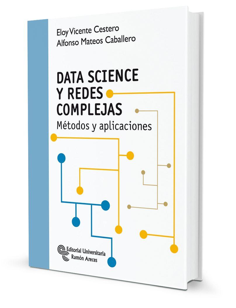 Data Science Y Redes Complejas: Métodos Y Aplicaciones - Vicente Cestero Eloy
