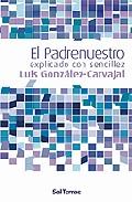 El Padrenuestro Explicado Con Sencillez - Gonzalez-carvajal Santabarbaraluis