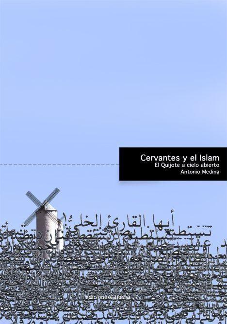 Cervantes Y El Islam: El Quijote A Cielo Abierto - Medina Antonio