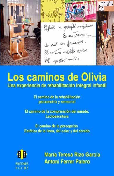 Los Caminos De Olivia: Una Experiencia De Rehabilitacion Integral Infa - Rizo García Mª Teresa