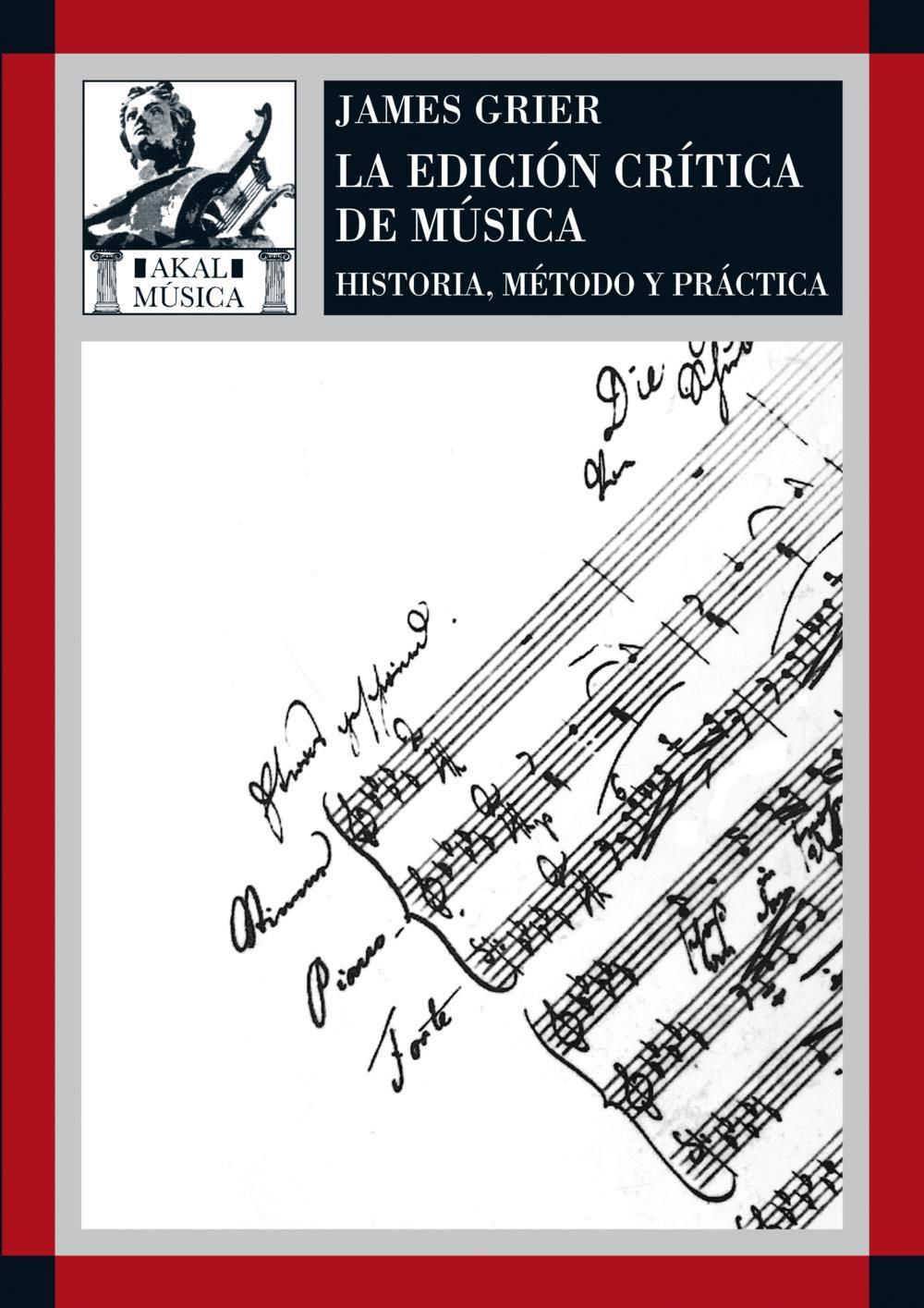 La Edicion Critica De La Musica: Historia Metodo Y Practica - Grier James