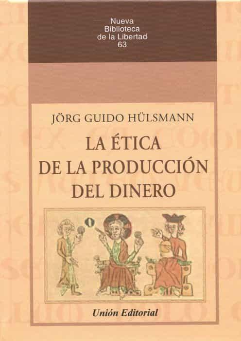 Ética De La Producción Del Dinero - Jörg Guido Hülsmann