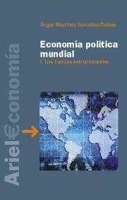 Economia Politica Mundial I : Las Fuerzas Estructurantes - Martinez Gonzalez-tablas Angel
