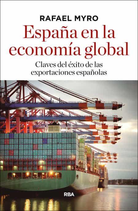 España En La Economia Global: Claves Del Exito De Las Exportaciones Es - Myro Rafael