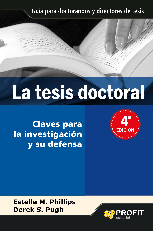 La Tesis Doctoral: Un Manual Para Estudiantes Y Sus Directores - Phillips Estelle M.