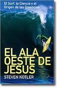 El Ala Oeste De Jesus: El Surf La Ciencia Y El Origen De Las Cre Encia - Kotler Steven