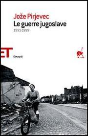 Le Guerre Jugoslave. 1991-1999. - Pirjevec Joze