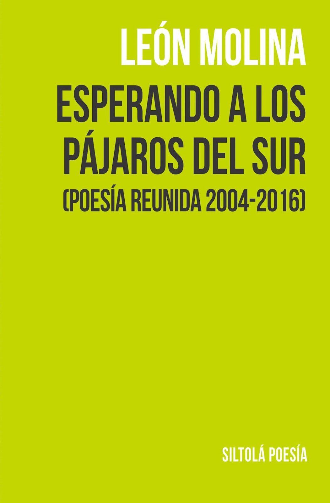 Esperando A Los Pajaros Del Sur (poesia Reunida 2004-2016) - Molina Leon