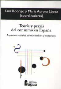 Teoria Y Praxis Del Consumo En España - Rodrigo Luis