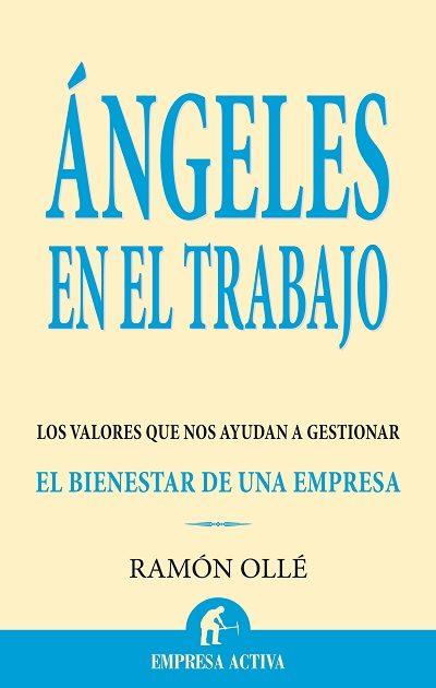 Angeles En El Trabajo: Los Valores Que Nos Ayudan A Gestionar El Biene - Olle I Ribalta Ramon