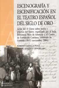 Escenografia Y Escenificacion En El Teatro Español En El Siglo De Oro - Vv.aa.