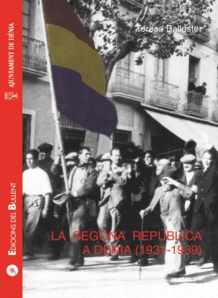La Segona Republica A Denia (1931-1939) - Ballester Teresa