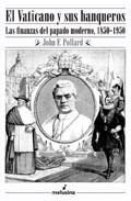 El Vaticano Y Sus Banqueros: Las Finanzas Del Papado Moderno (185 0-19 - Pollard John