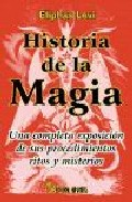 Historia De La Magia: Una Completa Exposicion De Sus Procedimient Os R - Levi Eliphas (seud. De Alphonse Lo