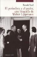 El Periodista Y El Poder Una Biografia De Walter Lippmann - Steel Ronald