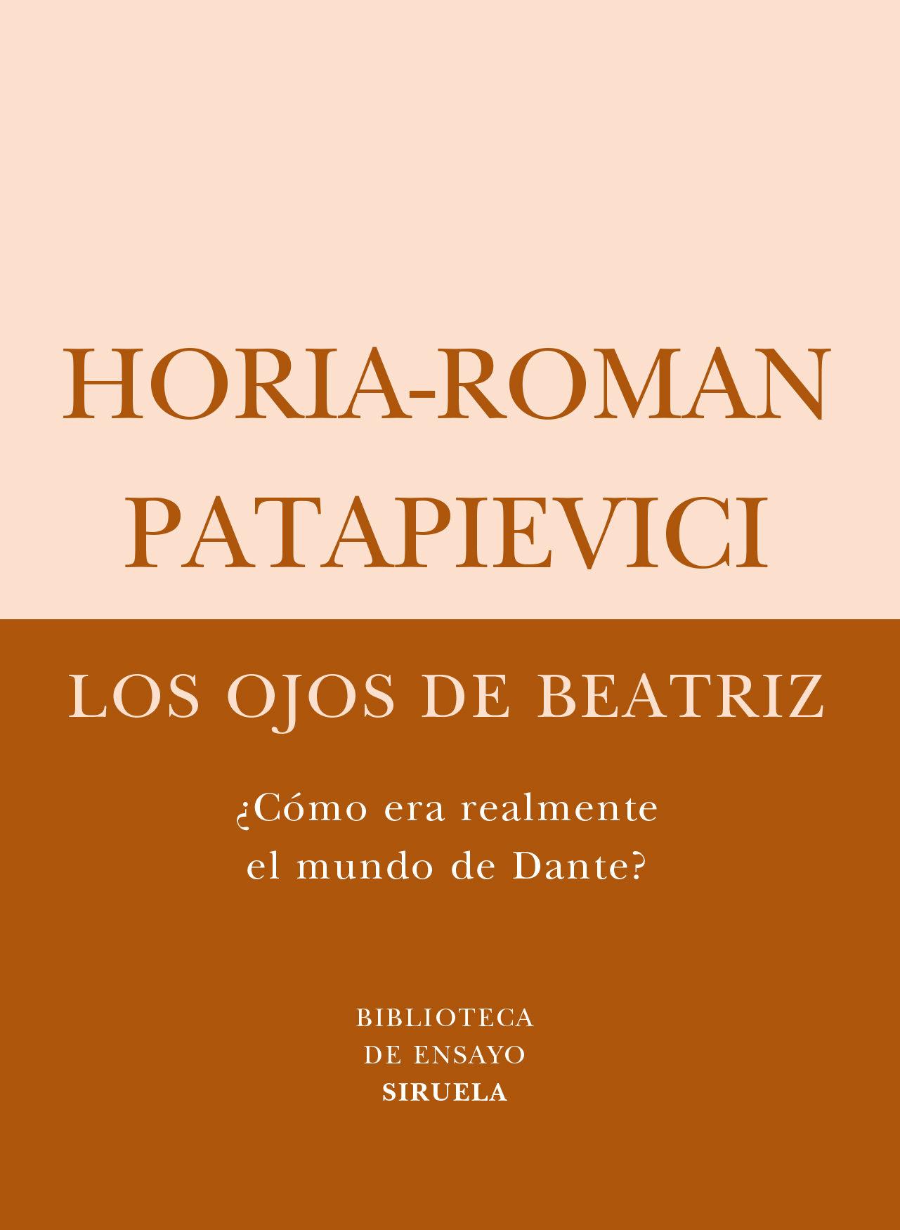 Los Ojos De Beatriz (¿como Era Realmente El Mundo De Dante?) - Patapievici Horia-roman