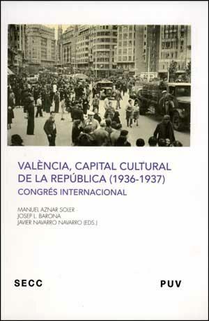 Valencia Capital Cultural De La Republica 1936-1937 - Aznar Manuel (ed)