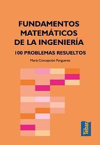 Fundamentos Matematicos De La Ingenieria. 100 Problemas Resueltos - Porgueres Maria Concepcion