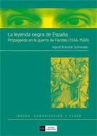 La Leyenda Negra De España: Propaganda En La Guerra De Flandes (1 566- - Schneider Ingrid Schulze