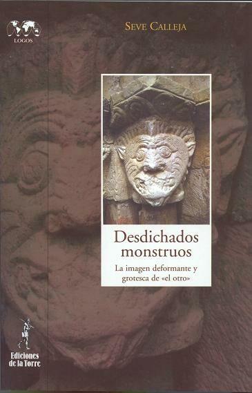 Desdichados Monstruos: La Imagen Deformante Y Grotesca De El Otro - Calleja Perez Seve