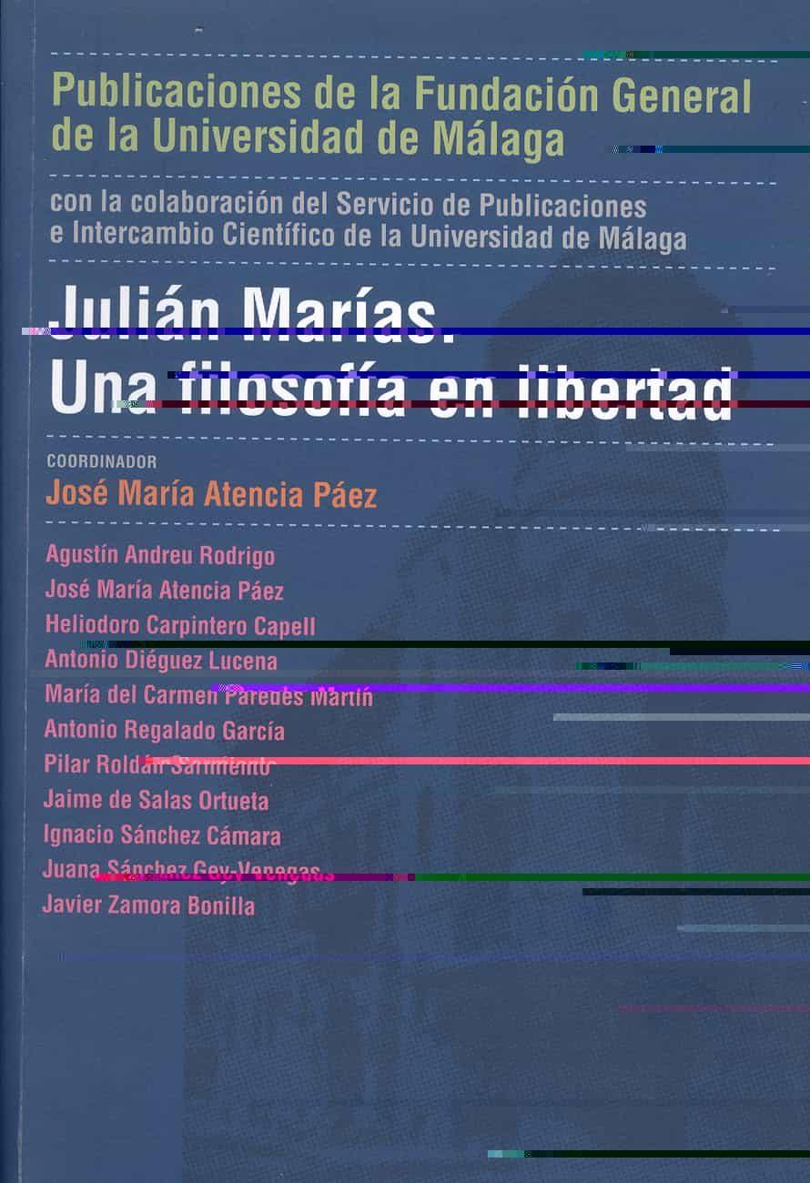 Julian Marias: Una Filosofia En Libertad - Atencia Páez José María