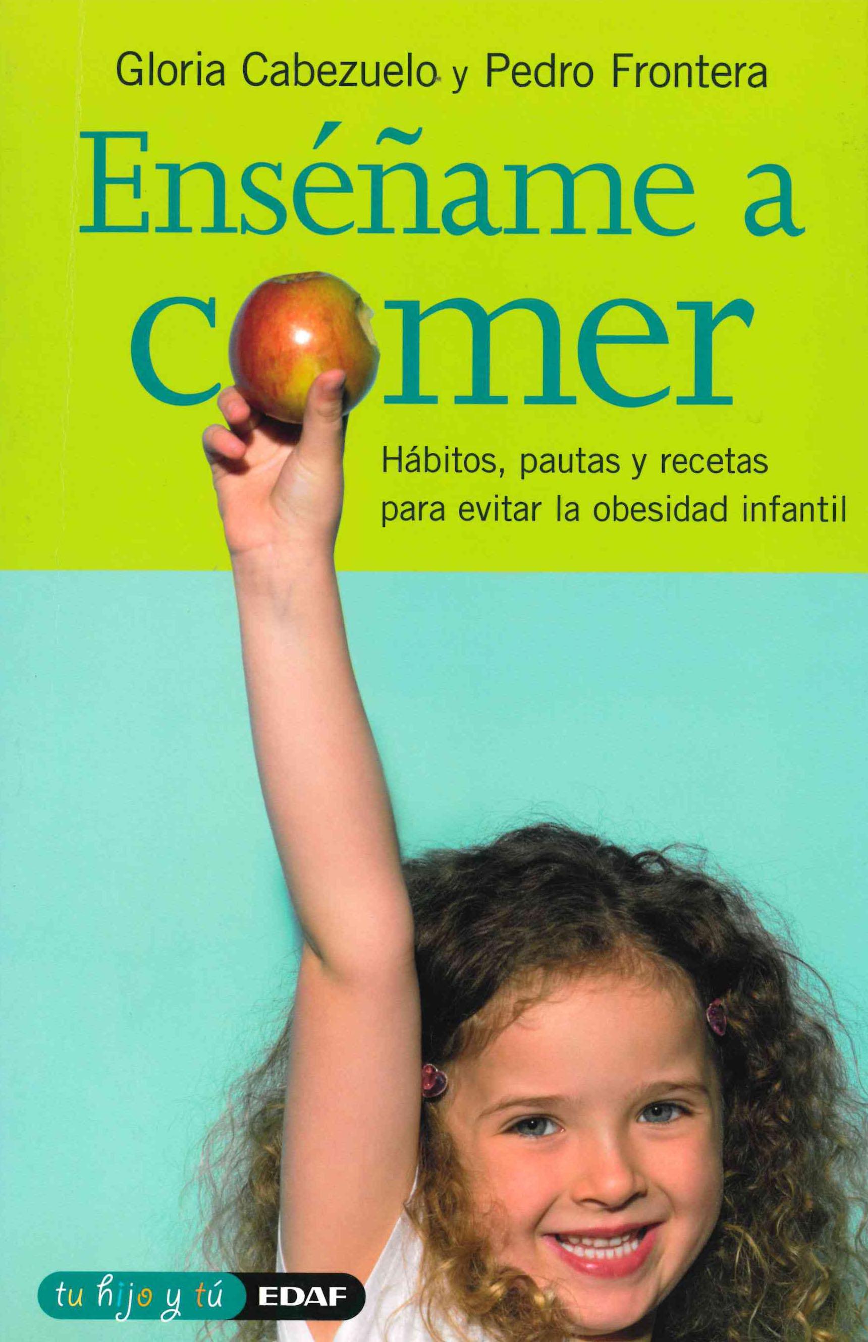 Enseñame A Comer: Habitos Pautas Y Recetas Para Evitar La Obesid Ad In - Cabezuelo Huerta Gloria