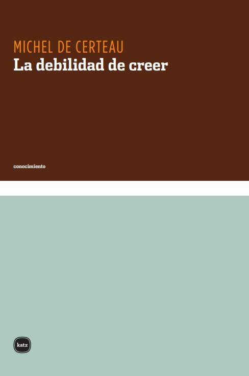 La Debilidad De Creer - Certeau Michel De