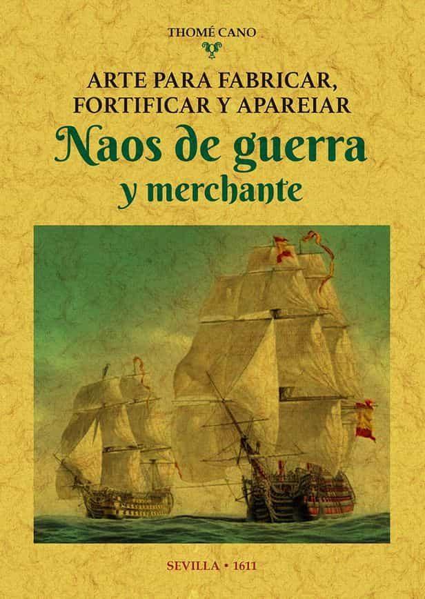 Arte Para Fabricar Fortificar Y Apareiar Naos De Guerra Y Merchante (e - Cano Thome