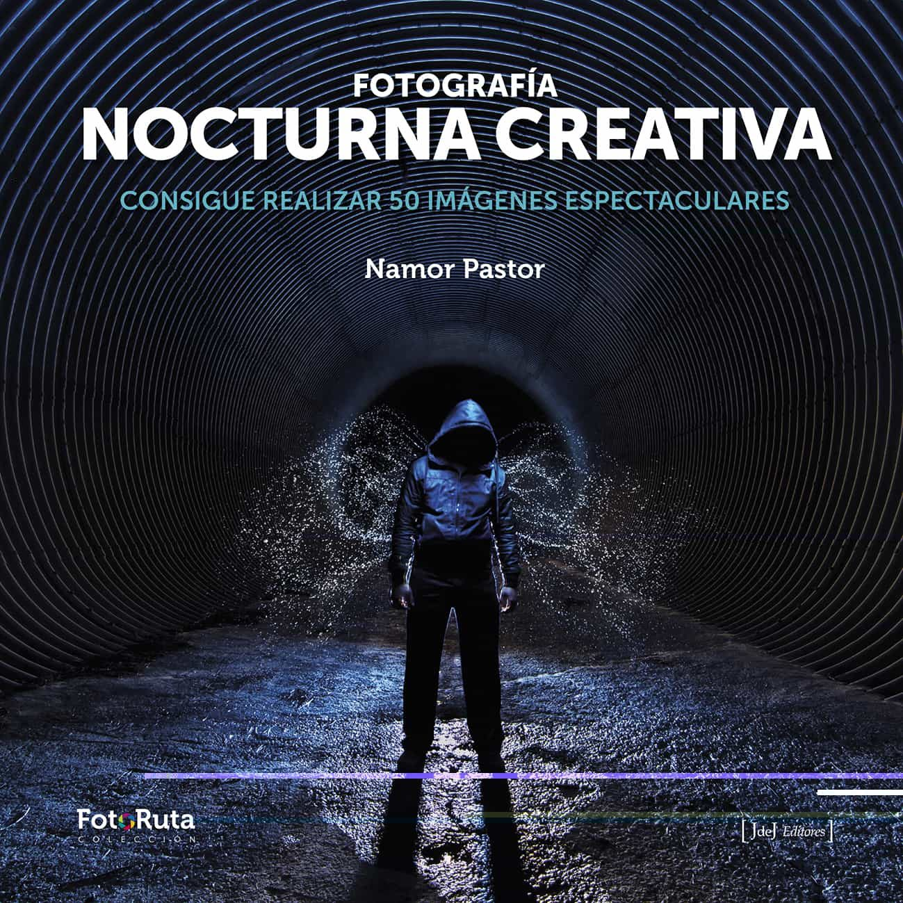 Fotografia Nocturna Creativa: Consigue Realizar 50 Imagenes Espectacul - Pastor Namor