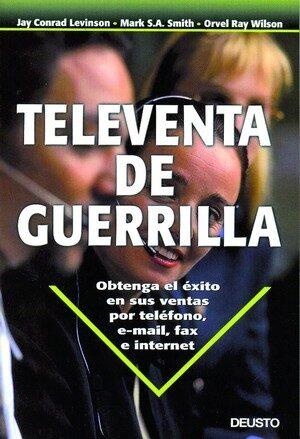 Televenta De Guerrilla: Obtenga El Exito En Sus Ventas Por Telefo No E - Vv.aa.
