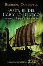 Svein El Del Caballo Blanco. Sajones Vikingos Y Normandos Ii - Cornwell Bernard