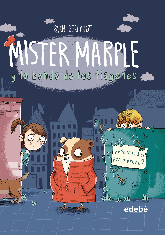 Mister Marple Y La Banda De Los Fisgones 1: ¿donde Esta El Perro Bruno - Gerhardt Sven