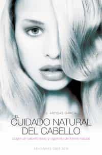 El Cuidado Natural Del Cabello: Logre Un Pelo Sano Y Vigoroso De Forma - Artigas Garcia Jose