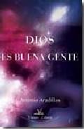 Dios Es Buena Gente - Aradillas Antonio