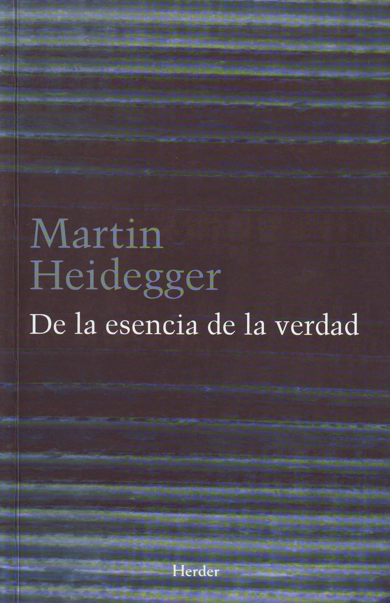 De La Esencia De La Verdad - Heidegger Martin