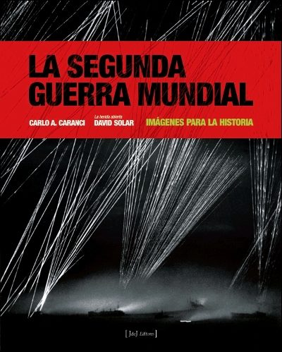 La Segunda Guerra Mundial: Imagenes Para La Historia - Caranci Diez-gallo Carlo A.