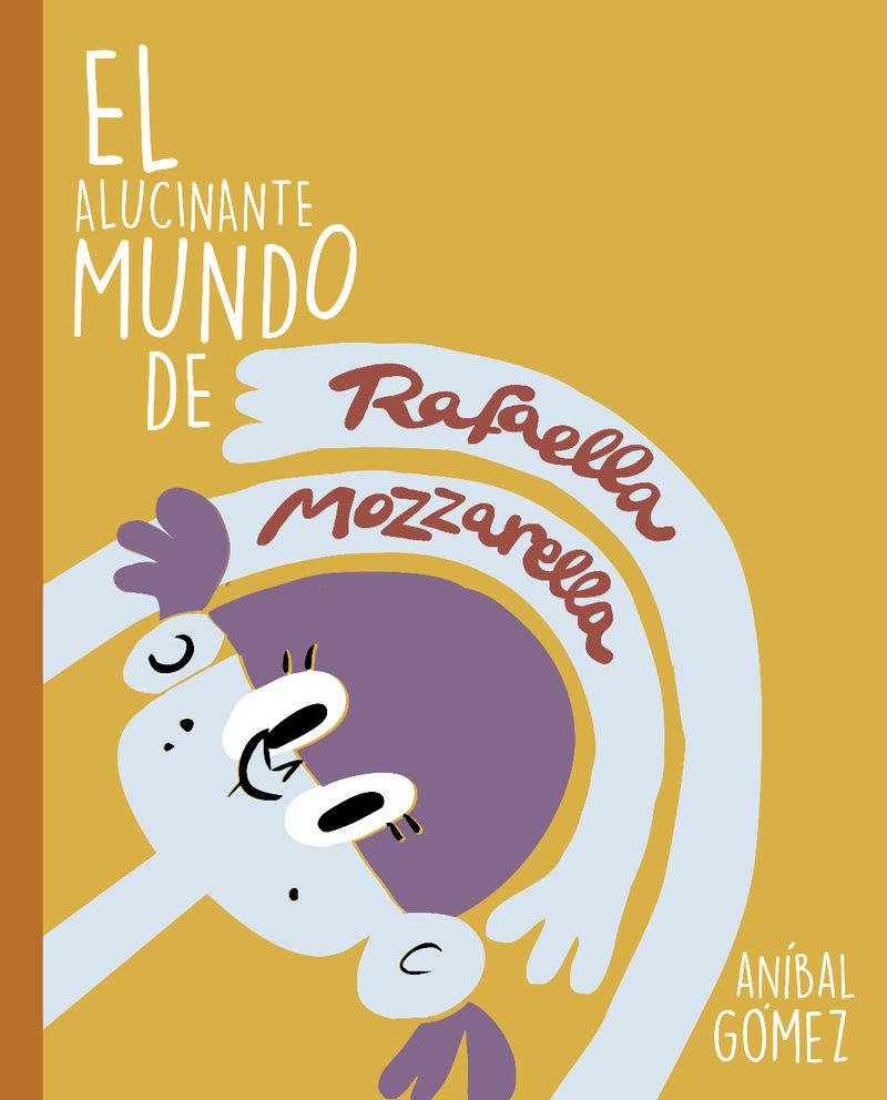 El Alucinante Mundo De Rafaella Mozzarella: 3 Historias Para Empezar U - Gomez