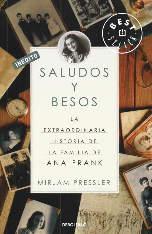Saludos Y Besos: La Extraordinaria Historia De La Familia De Ana Frank - Pressler Mirjam