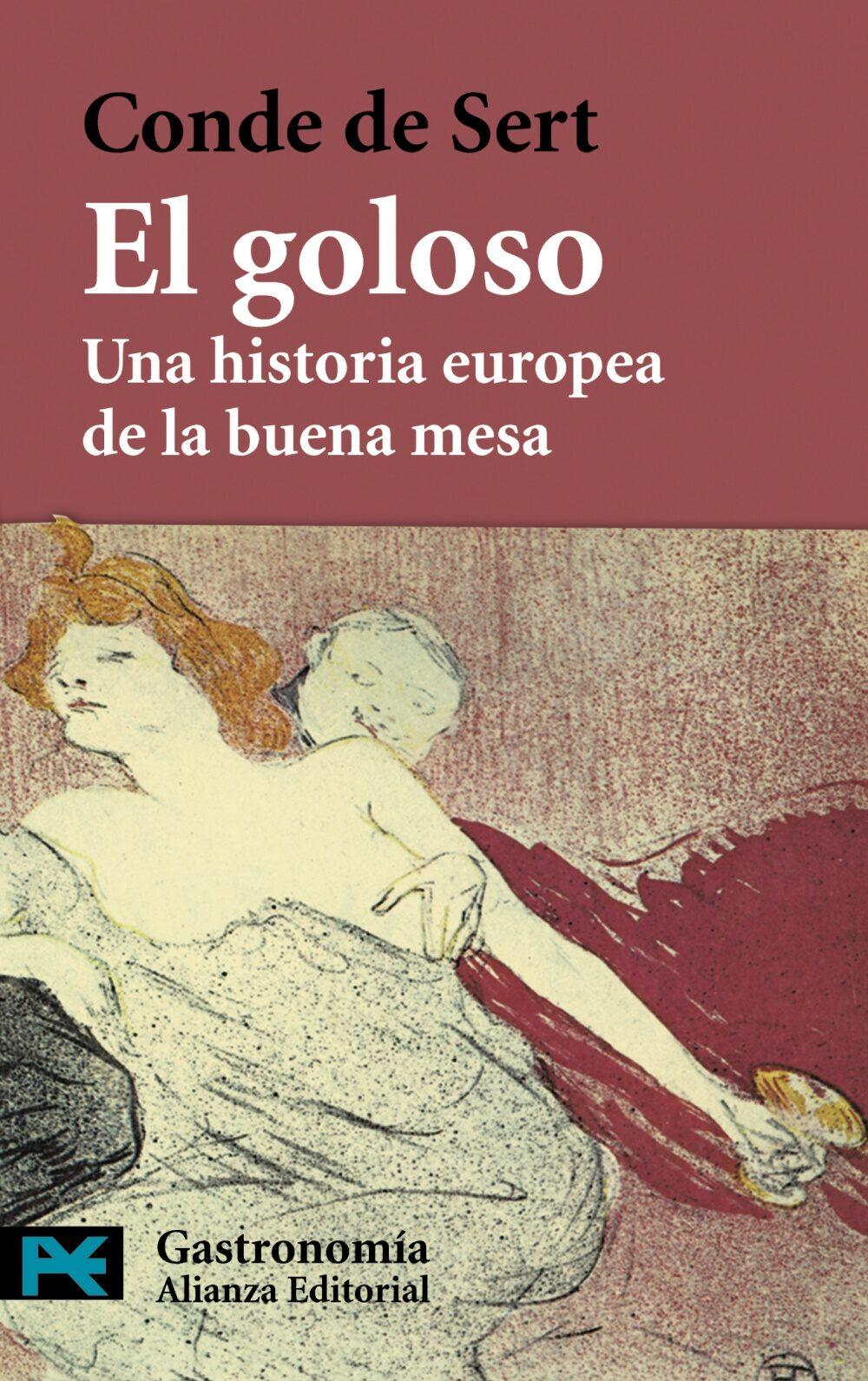 El Goloso: Una Historia Europea De La Buena Mesa - Sert Conde De