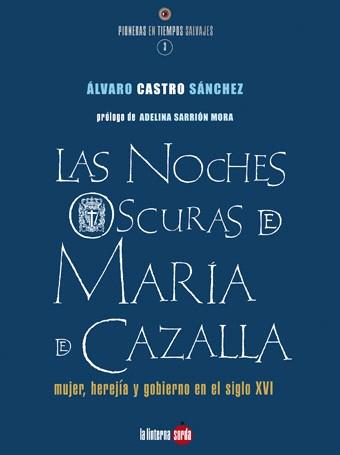Las Noches Oscuras De Maria De Cazalla: Mujer Herejia Y Gobierno En El - Castro Sánchez Álvaro