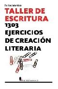 Taller De Escritura: 1303 Ejercicios De Creacion Literaria - Montes Felipe